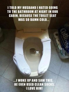Use socks to warm a chilly toilet seat.