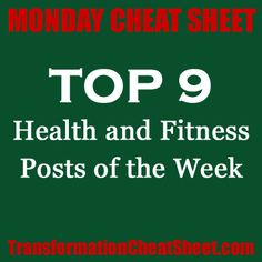Monday Cheat Sheet – Top 9 Health and Fitness Posts of the Week