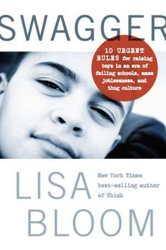Swagger: 10 Urgent Rules for Raising Boys in an Era of Failing Schools, Mass Joblessness, and Thug Culture   by Lisa Bloom