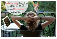 Balancing Blogging and Social Media as a Business and Ministry {click through, link OK}