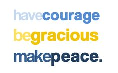 Have courage. Be gracious. Make peace. Xi love.