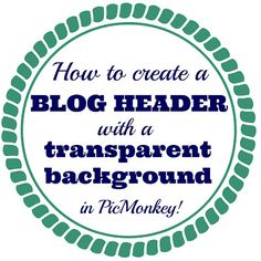 The Alexander Collective: How to create a blog header with a transparent background (using PicMonkey)