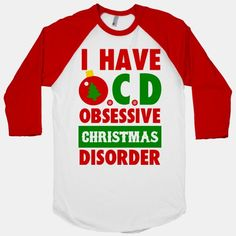 I Have OCD (obsessive christmas disorder). This is definitely me.