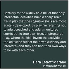 """""""It's in play that the cognitive skills are most acutely developed."""" --Hara Estroff Marano"""