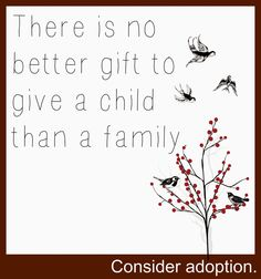 Attempting Agape: There is no better gift to give a child than a family.  Isnt' that the truth!  #fostercare #adoption #family #theperfectgift
