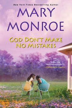 God Don't Make No Mistakes by Mary Monroe (Available on the African American Fiction Nook). I've read most of this series