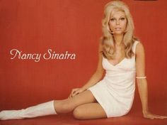 ...These boots are made for walkin..Nancy Sinatra