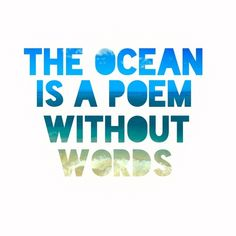 The ocean is a poem without words.