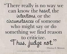 Judge not. Good reminder