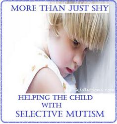 More than Just Shy: Helping the Child with Selective Mutism  One of my favorite moments as a School Psych has been when after 3 years our SM student finally began talking...and then wouldn't stop! <3