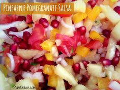 Fresh this Spring: Pineapple Pomegranate Salsa << this is delicious.