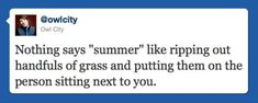 """Nothing says """"summer"""" like ripping out handfuls of grass and putting them on the person sitting next to you."""