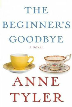 """The Beginner's Goodbye by Anne Tyler.  Join us on Monday, Sept. 15, 2014 in the Trustees Room to discuss this """"beyond the grave"""" story."""