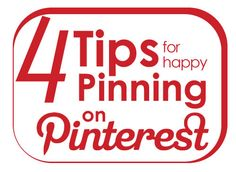 Four Tips for Happy Pinning on Pinterest