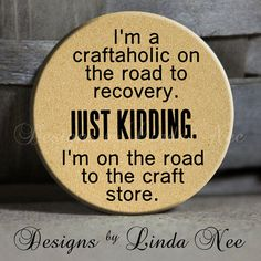 """I'm a craftaholic on the road to recovery. Just kidding. I'm on the road to the craft store. on Tan Quotes - 1.5"""" Pinback Button"""
