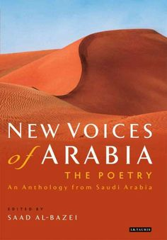 New voices of Arabia [electronic resource], The poetry : an anthology from Saudi Arabia / edited by Saad Al-Bazei
