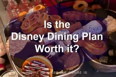Is the Disney Dining Plan worth it? | Home is Where the Mouse is