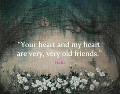 Your heart and my heart, are very very old friends. Hafiz Best Friends, Sweets Quotes, Tattoo Pattern, Soul Mates, Alice...