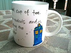 """Tea! That's all I needed! Good cup of tea! Super-heated infusion of free-radicals and tannin, just the thing for healing the synapses."" -The 10th Doctor"