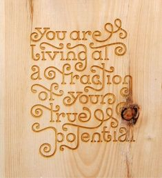 You are living at a fraction of your true potential...