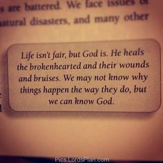 Life isnt Fair but God is ., Inspiring bible verse where the holy spirit explained about the lords plan and how he heals the broken hearts and mend the wounds. Bible verses for Relationship,Famous Bible Verses, Encouragement Bible Verses, jesus christ bible verses , daily inspirational quotes with images,  bible verses for inspiration, Leadership Bible Verses,