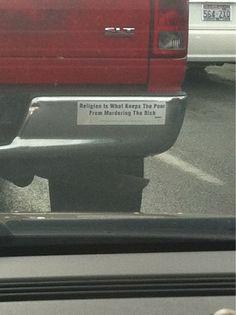 I've never seen such truer words on a bumper sticker. - Imgur