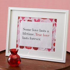 Use your favorite quote on love to make a quick and easy Valentine's Day gift! More homemade ideas: http://www.bhg.com/holidays/valentines-day/cards/make-your-own-valentines-day-gifts/?socsrc=bhgpin021114framedvalentinesgift&page=27