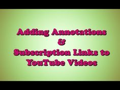 #SavvyBIZSolutions #Adding #Annotations & #Subscription #Links to your #YouTube #Videos
