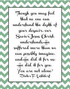 """You Are Not Alone Quote by Dieter F. Uchtdorf """"Though you may feel ..."""