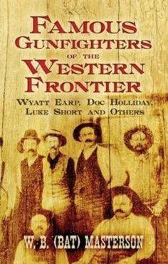 NEW Famous Gunfighters of the Western Frontier: Wyatt Earp, Doc Holliday, Luke S