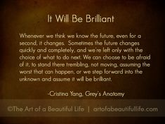 It will be brilliant. | Cristina Yang Quote - Grey's Anatomy Farewell to Cristina - Read more at artofabeautifullife.com