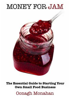 """Money for Jam - How to Start your Own Food Business"" by Oonagh Monaghan is published by Oak Tree and contains everything that someone who is new to the food business will need to get started, and keep going. Well worth a read if you've been thinking of earning money from producing food."