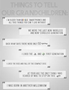 Things 90s kids will tell their grandchildren.... Hahaha