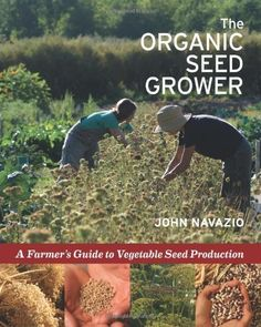 The Organic Seed Grower: A Farmer's Guide to Vegetable Seed Production by John Navazio. $32.97. Publication: December 17, 2012. 400 pages. Publisher: Chelsea Green Publishing (December 17, 2012). Save 34%!
