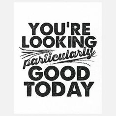 Looking good today! #typography doors, bathroom mirrors, inspiration, art, bathrooms decor, wall prints, mornings, quot, feelings