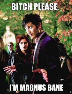 This picture matches the caption ridiculously well. Magnus Bane