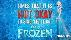 "The Times That It Is NOT Okay To Sing ""Let It Go"""