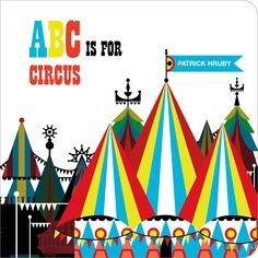 ABC Is For Circus Board Book  by Patrick Hruby