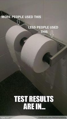 Bathroom Humor: more people used this less people used this.