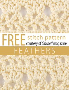 Free Feathers Stitch Pattern from Crochet! magazine. Download here: http://www.crochetmagazine.com/stitch_patterns.php?pattern_id=89