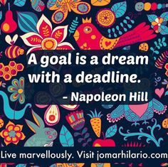 A goal is a dream with a deadline. -- Napoleon Hill  Live marvellously.