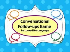 Conversational Follow-Ups Game-   Be KIND! Practice using appropriate responses in conversation: being supportive, requesting clarification, perspective taking and more! $ Looks-Like-Language! Repinned by SOS Inc. Resources pinterest.com/sostherapy/.