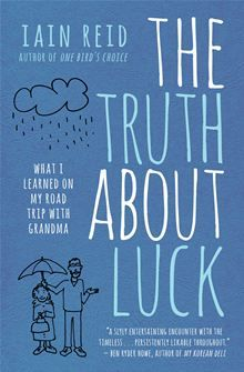 The Truth About Luck - What I Learned on My Road Trip with Grandma by Iain Reid. Buy it on #Kobo: http://www.kobobooks.com/ebook/The-Truth-About-Luck/book-MaRgWC2rZ0aMaQIHKuAJkQ/page1.html