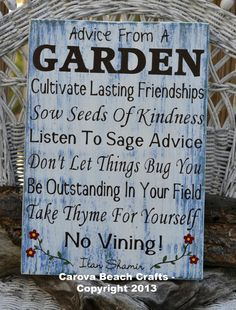 Hey, I found this really awesome Etsy listing at http://www.etsy.com/listing/152726342/garden-decor-sign-advice-from-a-garden