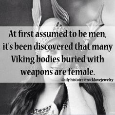 Viking women...This is what happens when people project their own ingrained cultural norms on ancient cultures.
