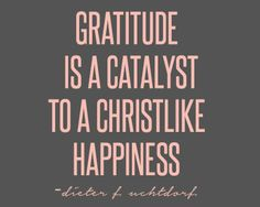 uchtdorf's talk on gratitude: 2014 april #ldsconf