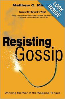 Resisting Gossip: Winning the War of the Wagging Tongue: Matthew C. Mitchell: 9781619580763: Amazon.com: Books