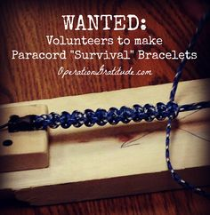 "WANTED: Volunteers to make Paracord ""Survival"" Bracelets for Operation Gratitude care packages! Learn more here: http://opgrat.wordpress.com/2013/01/10/wanted-volunteers-to-make-paracord-survival-bracelets/"