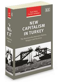 New Capitalism in Turkey: The relationship between politics, religion and business - by Ayse Bugra and Osman Savaskan - June 2014
