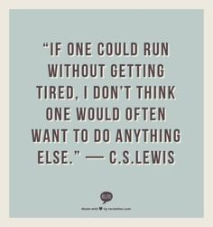If one could run without getting tired, I don't think one would often want to do anything else. -- C.S. Lewis StrideBox.com